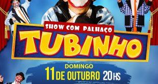 Domingo 11 de outubro – Show com o palhaço Tubinho as 20:00 hrs